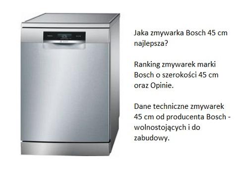Jaka zmywarka Bosch 45 cm najlepsza? Ranking zmywarek marki Bosch o szerokości 45 cm oraz Opinie. Dane techniczne zmywarek 45 cm od producenta Bosch - wolnostojących i do zabudowy.