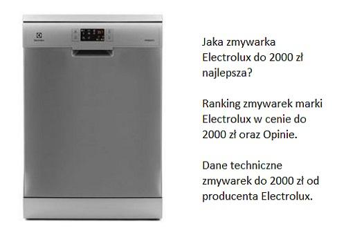 Jaka zmywarka Electrolux do 2000 zł najlepsza? Ranking zmywarek marki Electrolux w cenie do 2000 zł oraz Opinie. Dane techniczne zmywarek do 2000 zł od producenta Electrolux.