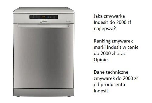 Jaka zmywarka Indesit do 2000 zł najlepsza? Ranking zmywarek marki Indesit w cenie do 2000 zł oraz Opinie. Dane techniczne zmywarek do 2000 zł od producenta Indesit.