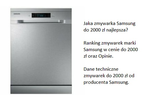 Jaka zmywarka Samsung do 2000 zł najlepsza? Ranking zmywarek marki Samsung w cenie do 2000 zł oraz Opinie. Dane techniczne zmywarek do 2000 zł od producenta Samsung.