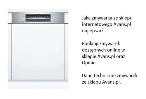 Jaka zmywarka ze sklepu internetowego Avans.pl najlepsza? Ranking zmywarek dostępnych online w sklepie Avans.pl oraz Opinie. Dane techniczne zmywarek ze sklepu Avans.pl.